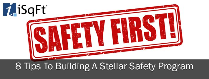 Tips To Building A Stellar Safety Program  Isqft